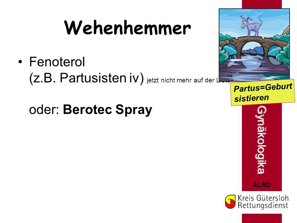 Wehenhemmer Fenoterol (z.B. Partusisten iv) jetzt nicht mehr auf der Liste oder: Berotec Spray. Partus=Geburt.