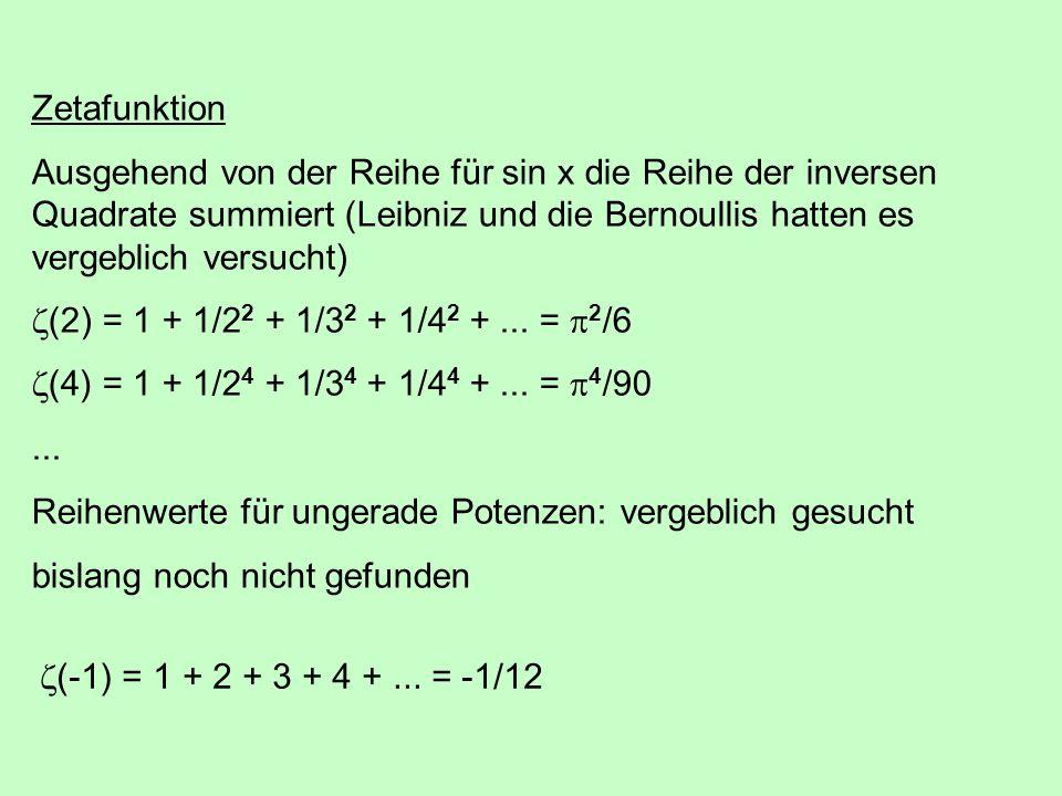 Zetafunktion Ausgehend von der Reihe für sin x die Reihe der inversen Quadrate summiert (Leibniz und die Bernoullis hatten es vergeblich versucht)