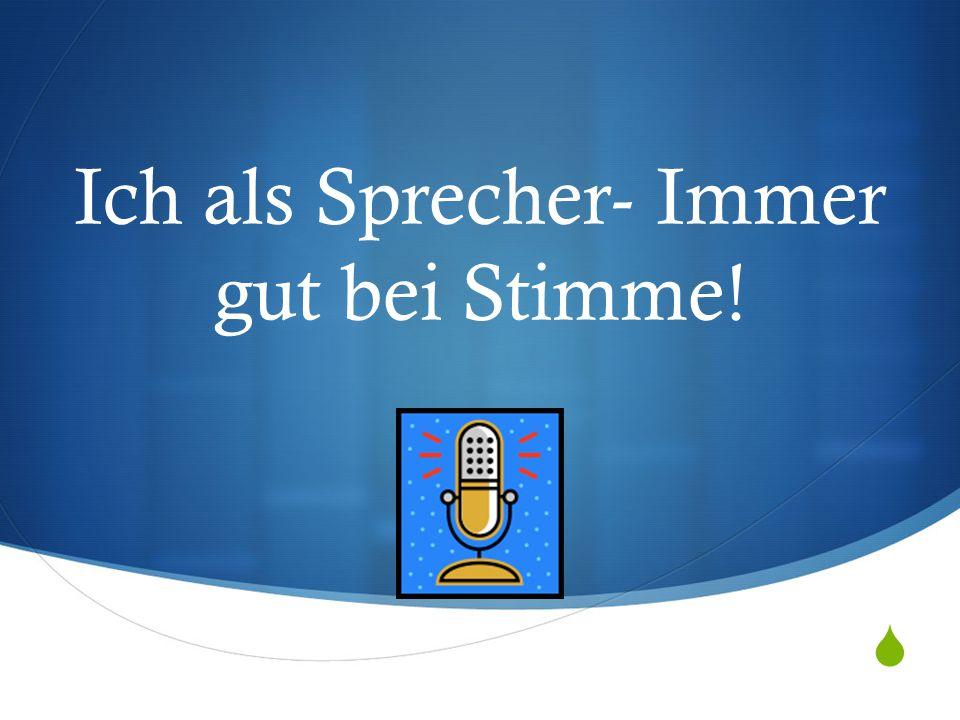 Ich als Sprecher- Immer gut bei Stimme!