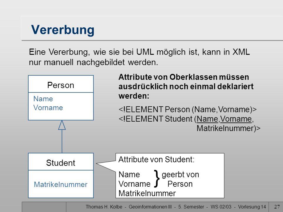Vererbung Eine Vererbung, wie sie bei UML möglich ist, kann in XML nur manuell nachgebildet werden.