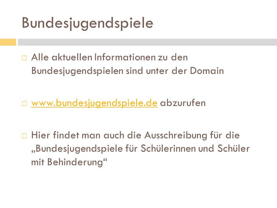 Bundesjugendspiele Alle aktuellen Informationen zu den Bundesjugendspielen sind unter der Domain. www.bundesjugendspiele.de abzurufen.