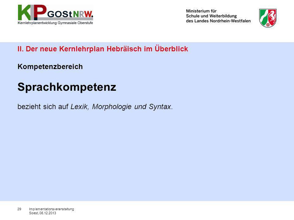 II. Der neue Kernlehrplan Hebräisch im Überblick Kompetenzbereich Sprachkompetenz bezieht sich auf Lexik, Morphologie und Syntax.