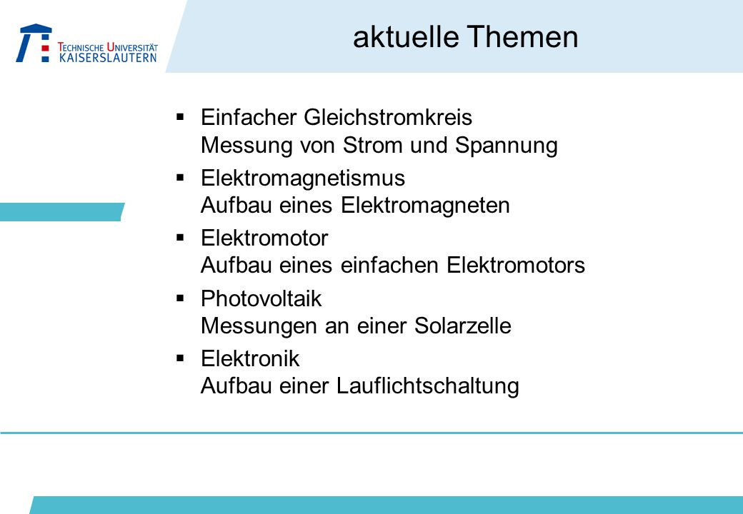 aktuelle Themen Einfacher Gleichstromkreis Messung von Strom und Spannung. Elektromagnetismus Aufbau eines Elektromagneten.