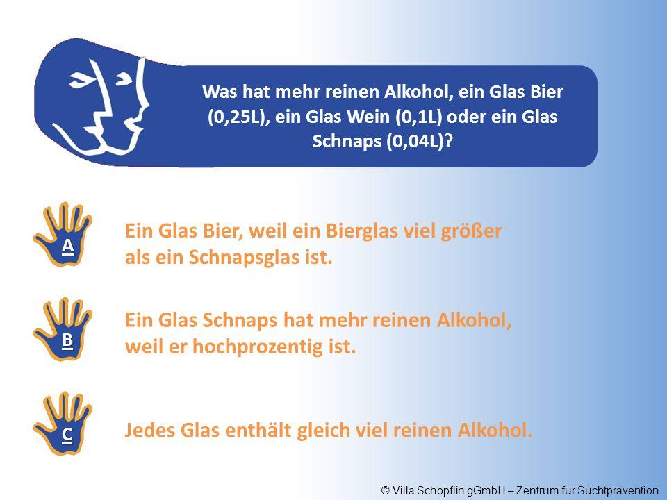 Ein Glas Bier, weil ein Bierglas viel größer als ein Schnapsglas ist.