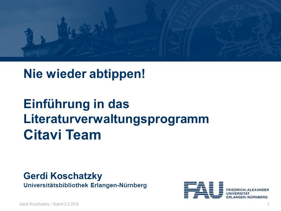 Nie wieder abtippen! Einführung in das Literaturverwaltungsprogramm Citavi Team Gerdi Koschatzky Universitätsbibliothek Erlangen-Nürnberg