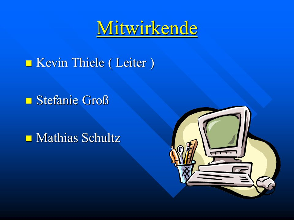 Mitwirkende Kevin Thiele ( Leiter ) Stefanie Groß Mathias Schultz