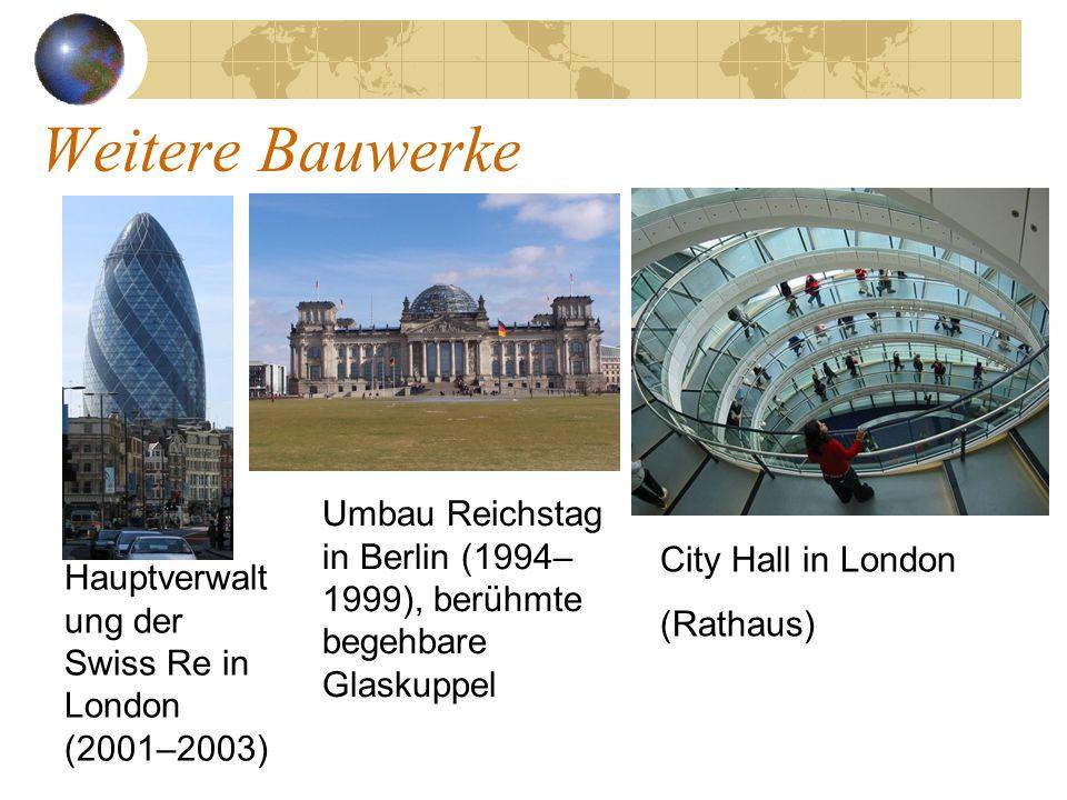 Weitere Bauwerke Umbau Reichstag in Berlin (1994–1999), berühmte begehbare Glaskuppel. City Hall in London.