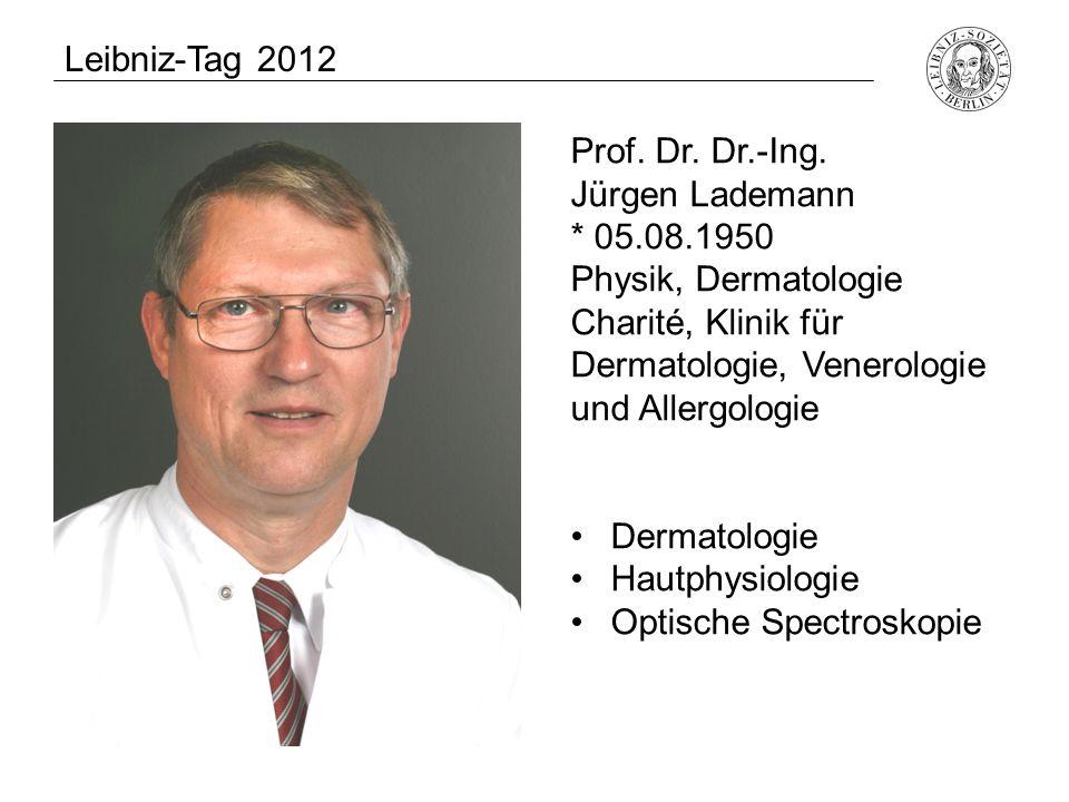Leibniz-Tag 2012 Prof. Dr. Dr.-Ing. Jürgen Lademann. * 05.08.1950. Physik, Dermatologie.