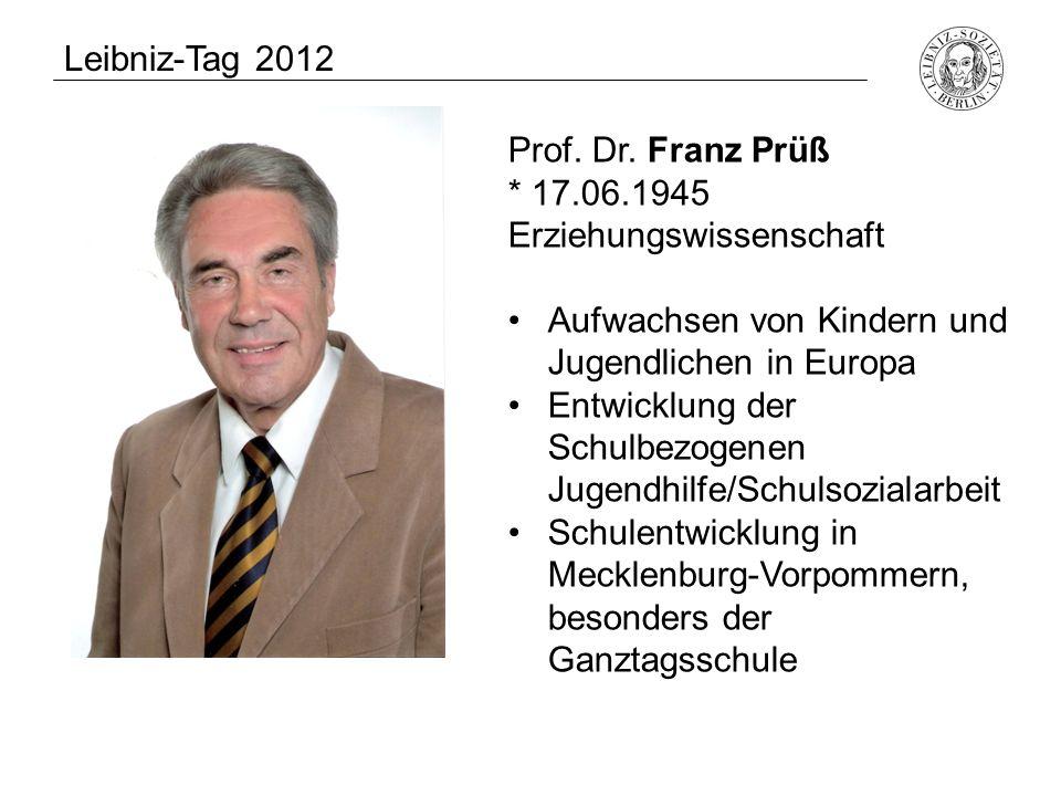 Leibniz-Tag 2012 Prof. Dr. Franz Prüß. * 17.06.1945 Erziehungswissenschaft. Aufwachsen von Kindern und Jugendlichen in Europa.