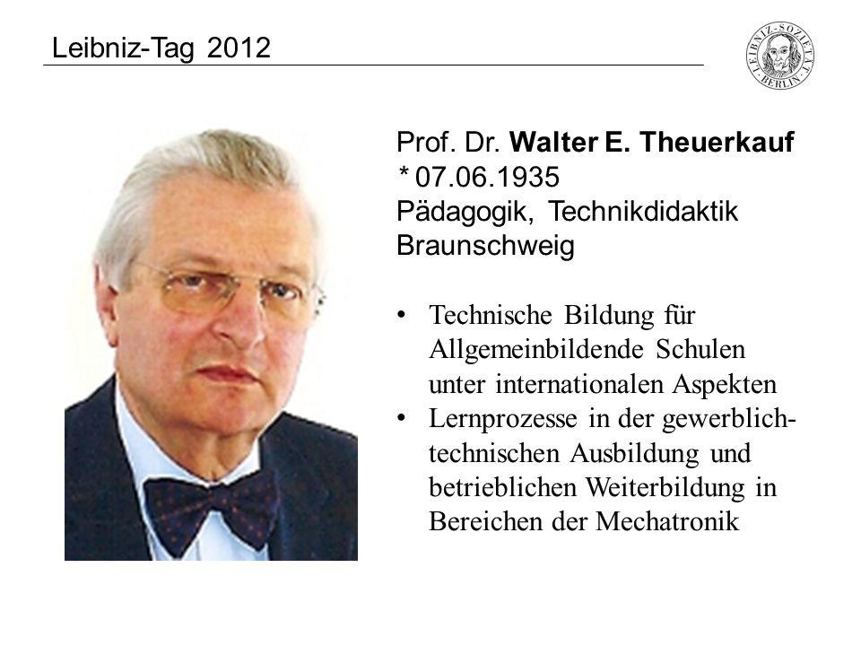 Leibniz-Tag 2012 Prof. Dr. Walter E. Theuerkauf. * 07.06.1935. Pädagogik, Technikdidaktik. Braunschweig.
