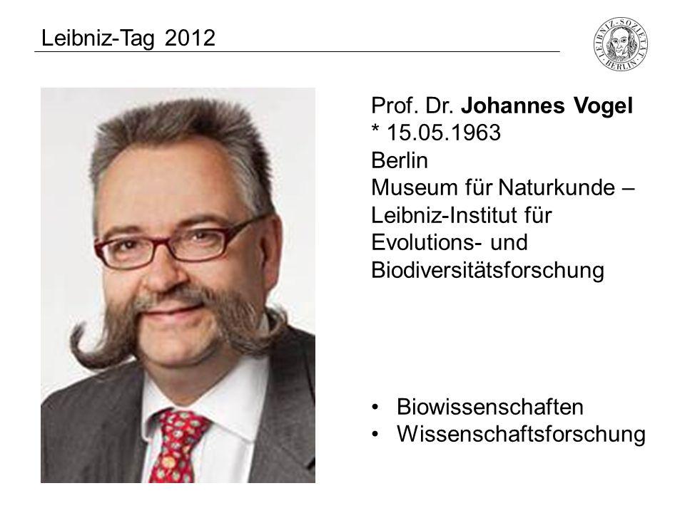 Leibniz-Tag 2012 Prof. Dr. Johannes Vogel. * 15.05.1963 Berlin Museum für Naturkunde – Leibniz-Institut für Evolutions- und Biodiversitätsforschung.