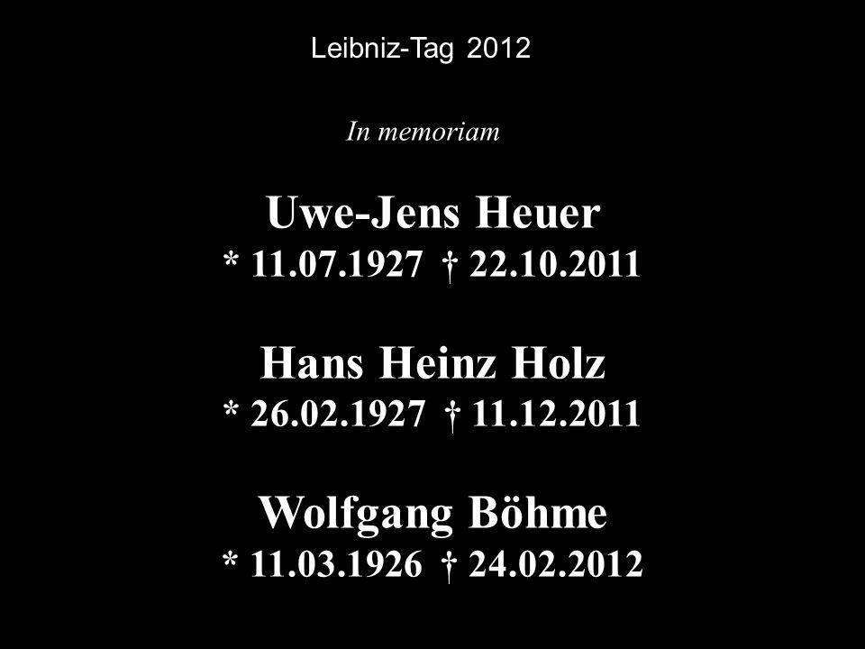 Leibniz-Tag 2012 Uwe-Jens Heuer * 11.07.1927 † 22.10.2011. Hans Heinz Holz * 26.02.1927 † 11.12.2011.