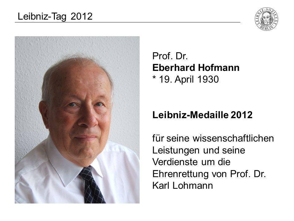 Leibniz-Tag 2012 Prof. Dr. Eberhard Hofmann. * 19. April 1930. Leibniz-Medaille 2012.