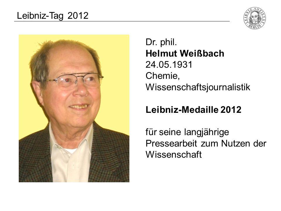 Leibniz-Tag 2012 Dr. phil. Helmut Weißbach. 24.05.1931. Chemie, Wissenschaftsjournalistik. Leibniz-Medaille 2012.