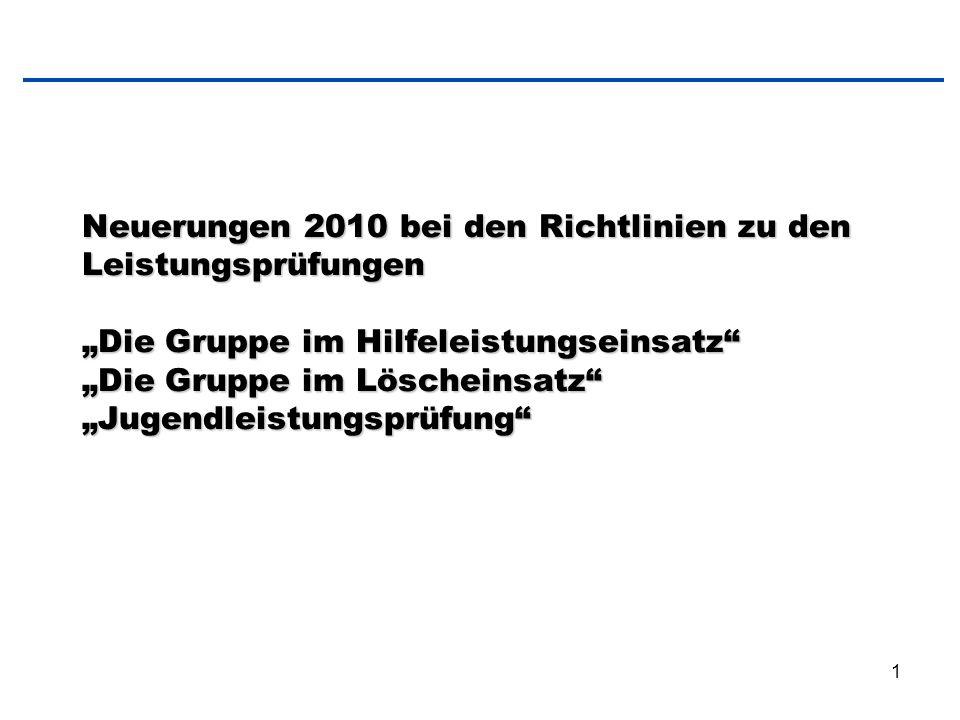 """Neuerungen 2010 bei den Richtlinien zu den Leistungsprüfungen """"Die Gruppe im Hilfeleistungseinsatz """"Die Gruppe im Löscheinsatz """"Jugendleistungsprüfung"""