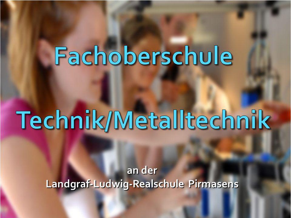 Technik/Metalltechnik Landgraf-Ludwig-Realschule Pirmasens