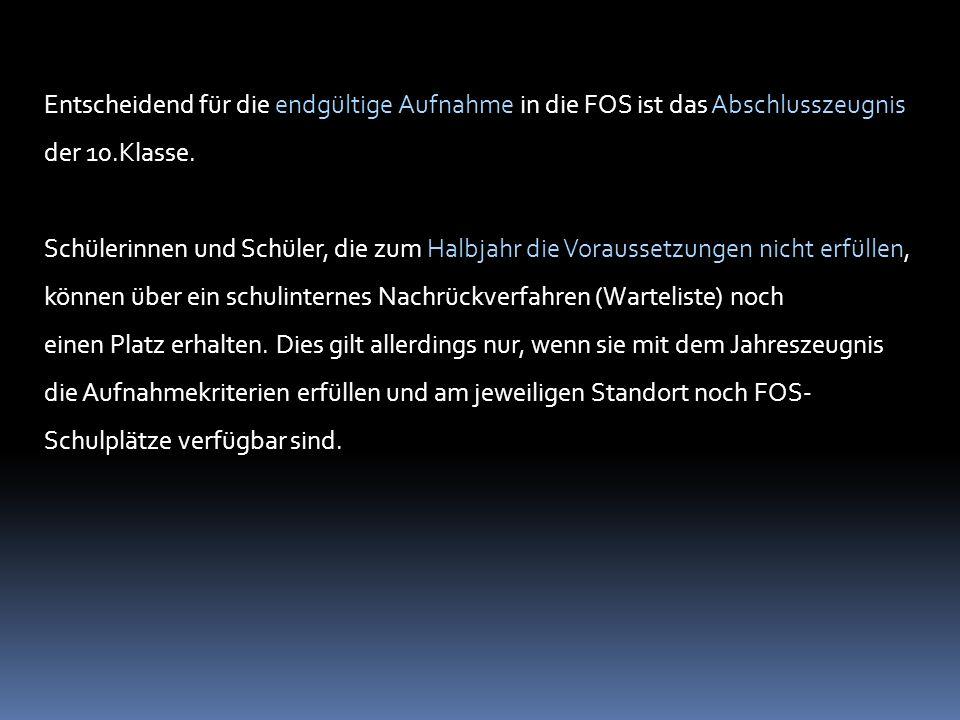 Entscheidend für die endgültige Aufnahme in die FOS ist das Abschlusszeugnis der 10.Klasse.
