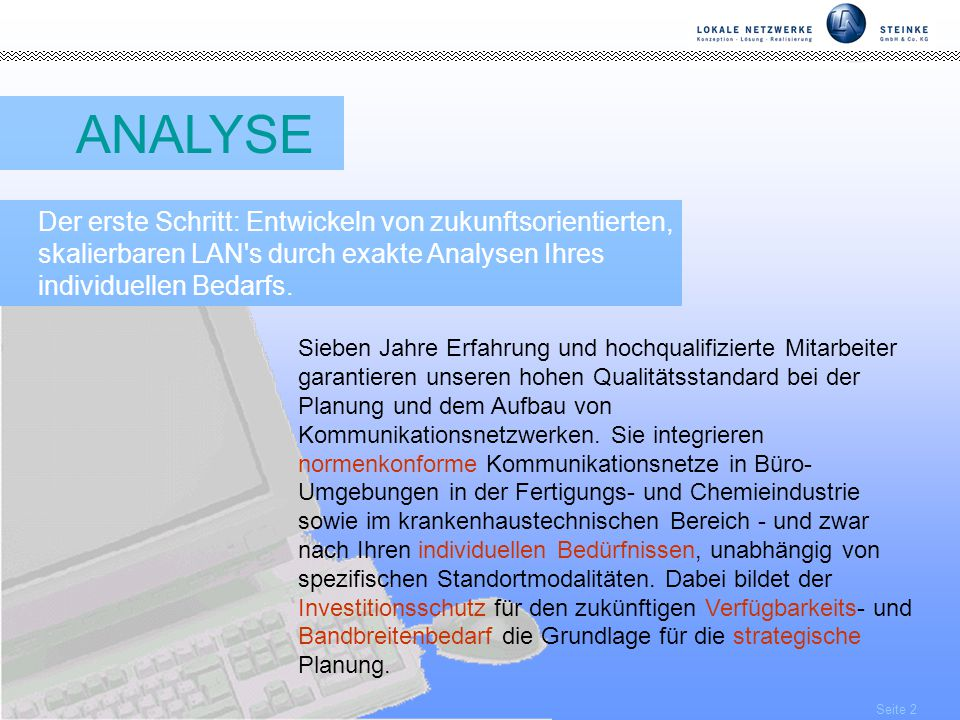 ANALYSE Der erste Schritt: Entwickeln von zukunftsorientierten, skalierbaren LAN s durch exakte Analysen Ihres individuellen Bedarfs.