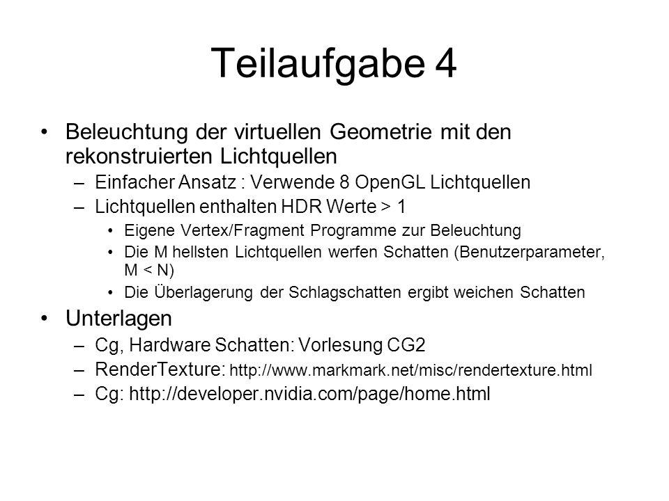 Teilaufgabe 4 Beleuchtung der virtuellen Geometrie mit den rekonstruierten Lichtquellen. Einfacher Ansatz : Verwende 8 OpenGL Lichtquellen.