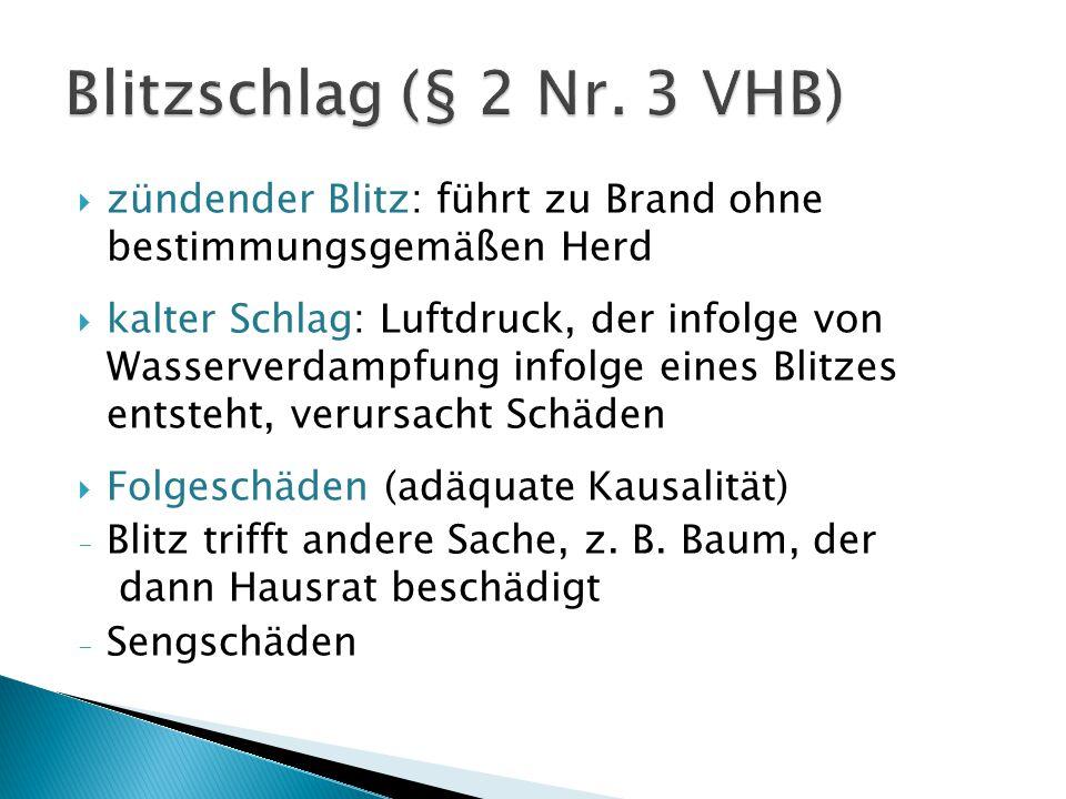 Blitzschlag (§ 2 Nr. 3 VHB) zündender Blitz: führt zu Brand ohne bestimmungsgemäßen Herd.