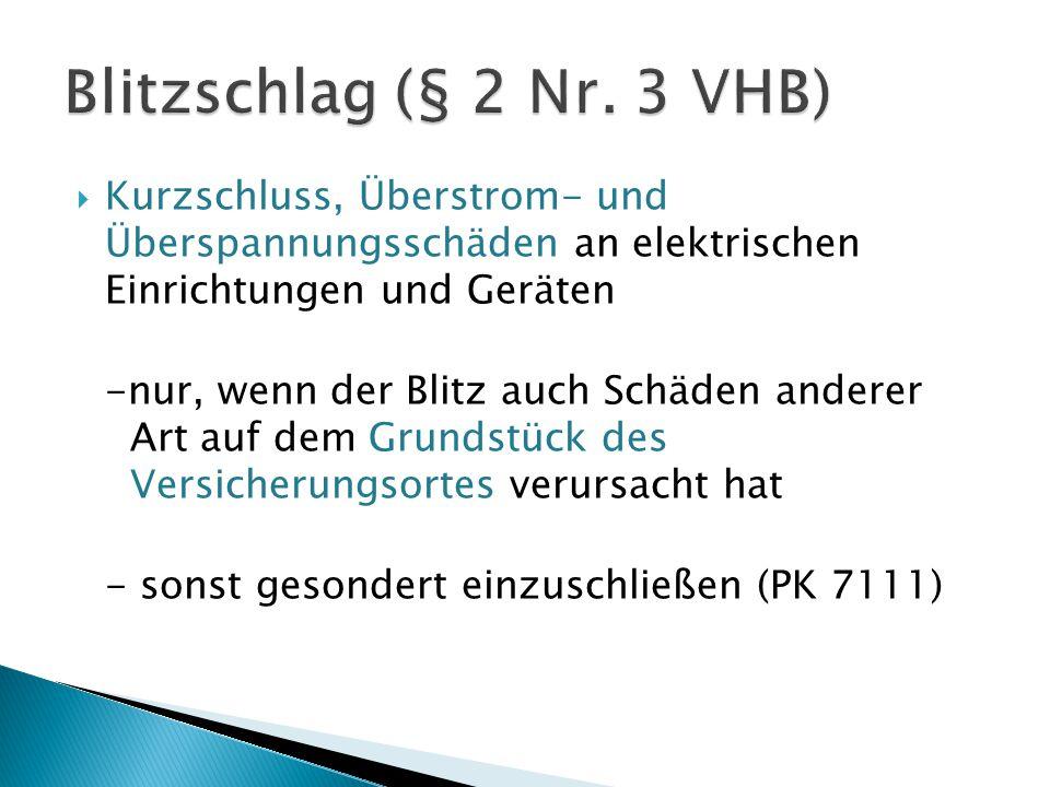 Blitzschlag (§ 2 Nr. 3 VHB) Kurzschluss, Überstrom- und Überspannungsschäden an elektrischen Einrichtungen und Geräten.