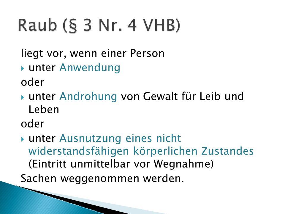 Raub (§ 3 Nr. 4 VHB) liegt vor, wenn einer Person unter Anwendung oder