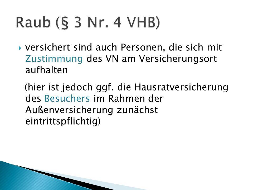 Raub (§ 3 Nr. 4 VHB) versichert sind auch Personen, die sich mit Zustimmung des VN am Versicherungsort aufhalten.