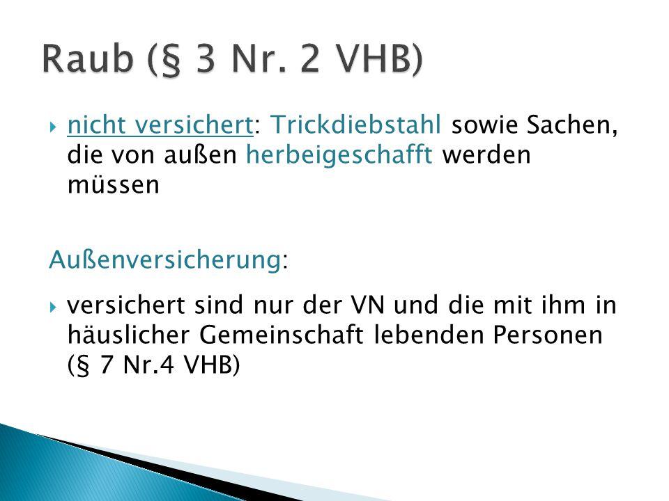 Raub (§ 3 Nr. 2 VHB) nicht versichert: Trickdiebstahl sowie Sachen, die von außen herbeigeschafft werden müssen.