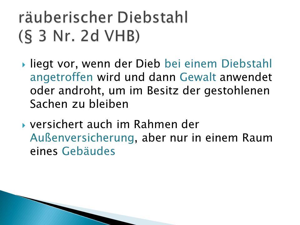 räuberischer Diebstahl (§ 3 Nr. 2d VHB)