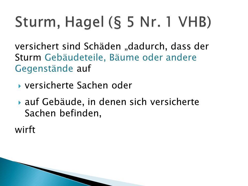 """Sturm, Hagel (§ 5 Nr. 1 VHB) versichert sind Schäden """"dadurch, dass der Sturm Gebäudeteile, Bäume oder andere Gegenstände auf."""