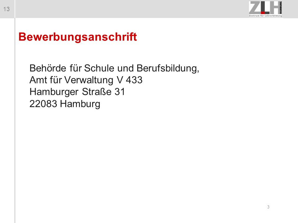 Bewerbungsanschrift Behörde für Schule und Berufsbildung, Amt für Verwaltung V 433 Hamburger Straße 31 22083 Hamburg.