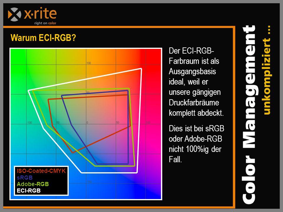 Warum ECI-RGB Der ECI-RGB-Farbraum ist als Ausgangsbasis ideal, weil er unsere gängigen Druckfarbräume komplett abdeckt.