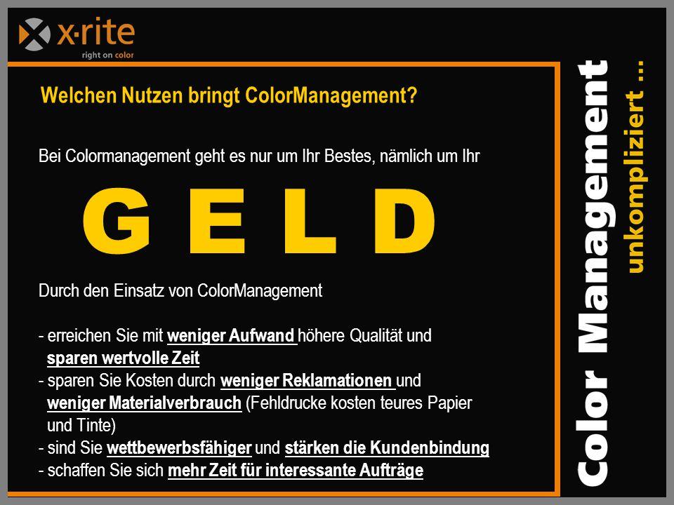 G E L D Welchen Nutzen bringt ColorManagement