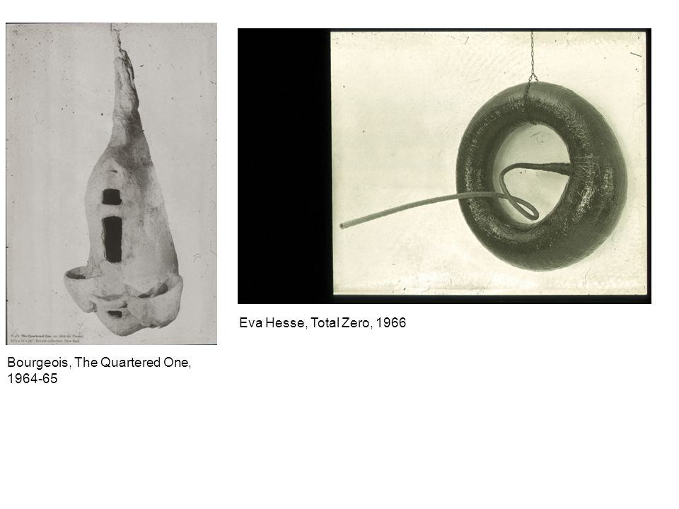 Eva Hesse, Total Zero, 1966 Bourgeois, The Quartered One, 1964-65