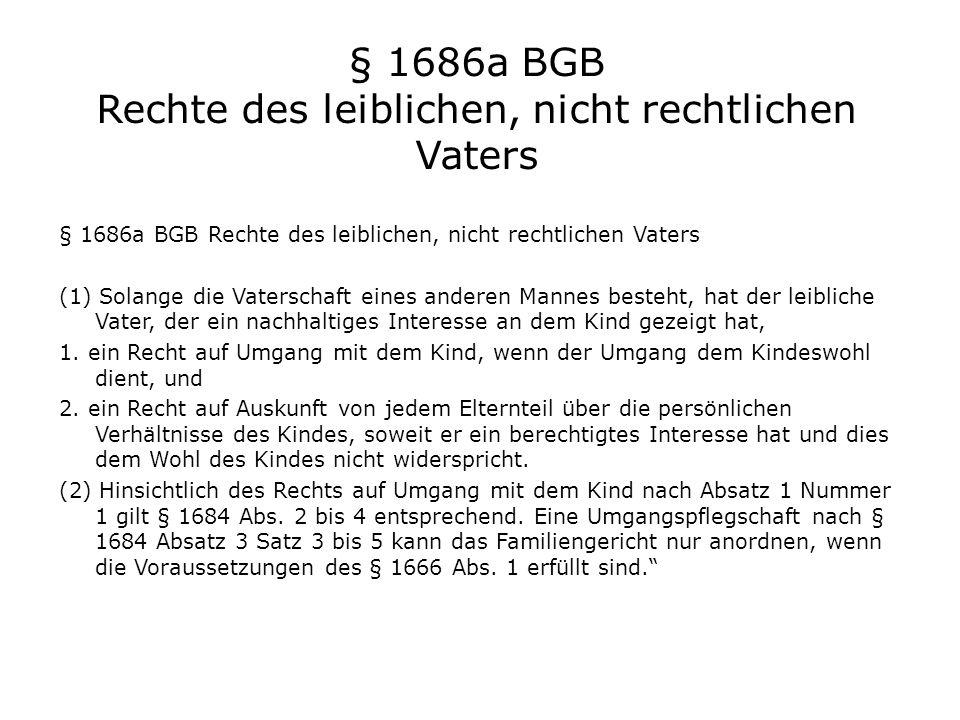 § 1686a BGB Rechte des leiblichen, nicht rechtlichen Vaters