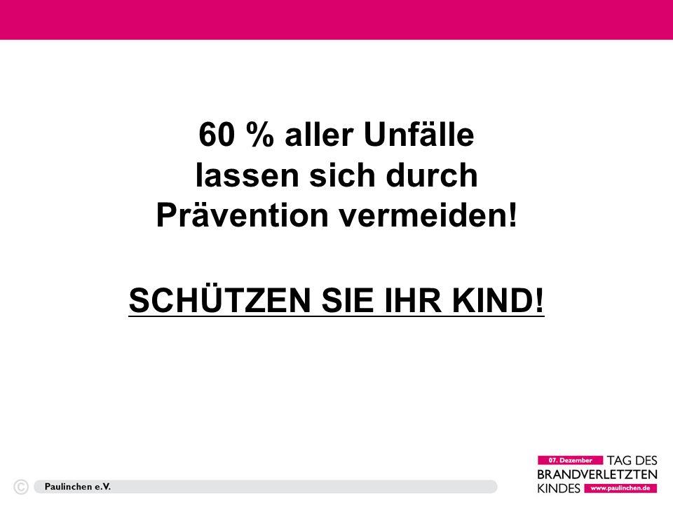 60 % aller Unfälle lassen sich durch Prävention vermeiden! SCHÜTZEN SIE IHR KIND!