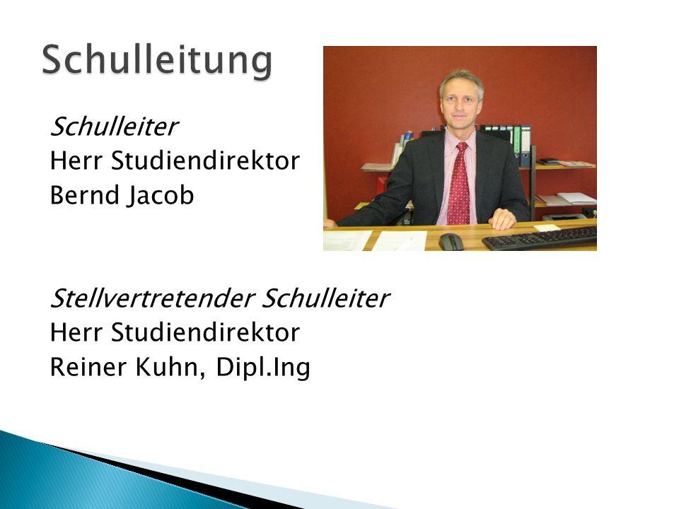 Schulleitung Schulleiter Herr Studiendirektor Bernd Jacob Stellvertretender Schulleiter Reiner Kuhn, Dipl.Ing