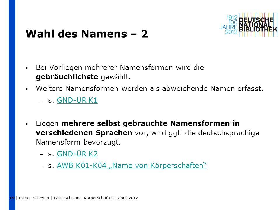 19 Wahl des Namens – 2. Bei Vorliegen mehrerer Namensformen wird die gebräuchlichste gewählt.