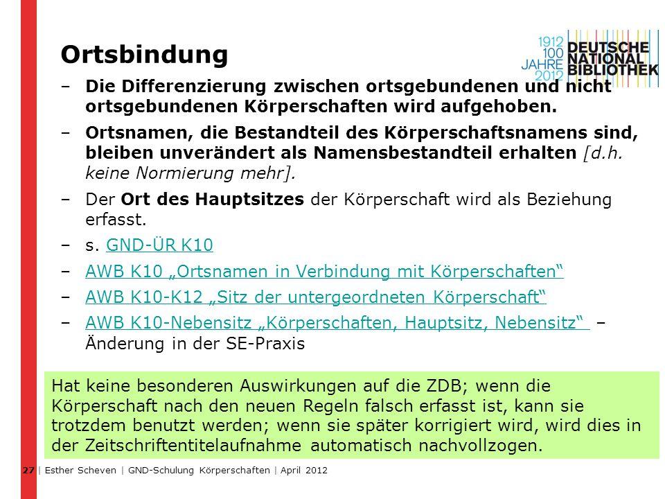 27 Ortsbindung. Die Differenzierung zwischen ortsgebundenen und nicht ortsgebundenen Körperschaften wird aufgehoben.