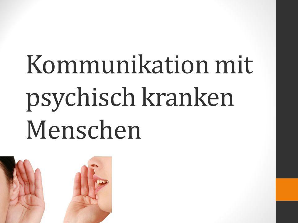 Kommunikation mit psychisch kranken Menschen