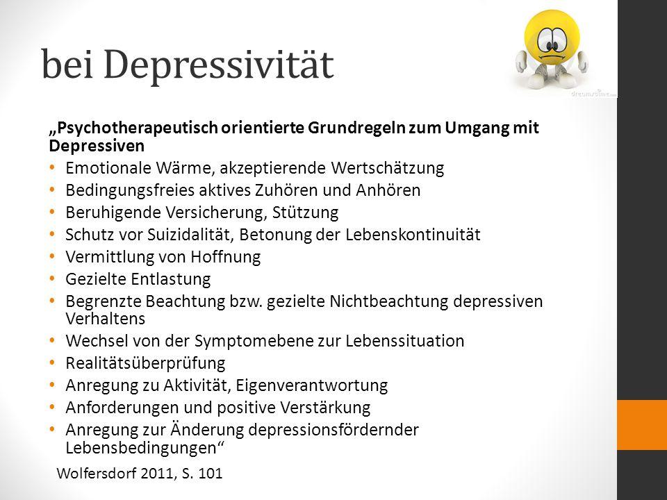 """bei Depressivität """"Psychotherapeutisch orientierte Grundregeln zum Umgang mit Depressiven. Emotionale Wärme, akzeptierende Wertschätzung."""