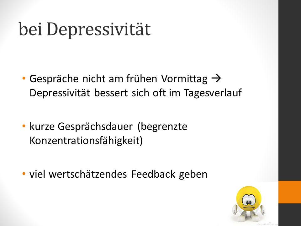 bei Depressivität Gespräche nicht am frühen Vormittag  Depressivität bessert sich oft im Tagesverlauf.