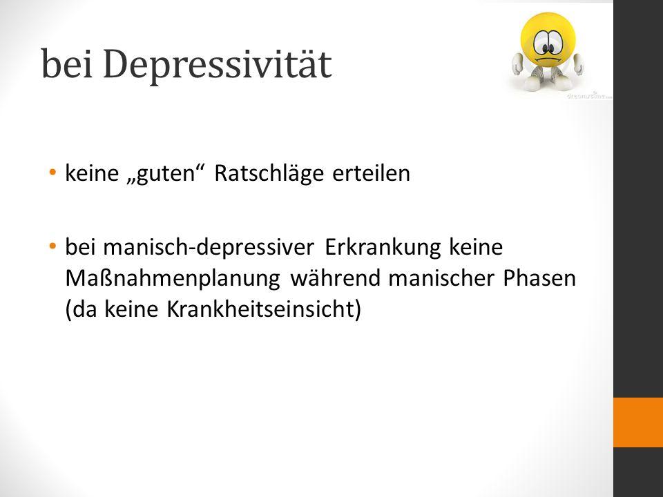 """bei Depressivität keine """"guten Ratschläge erteilen"""