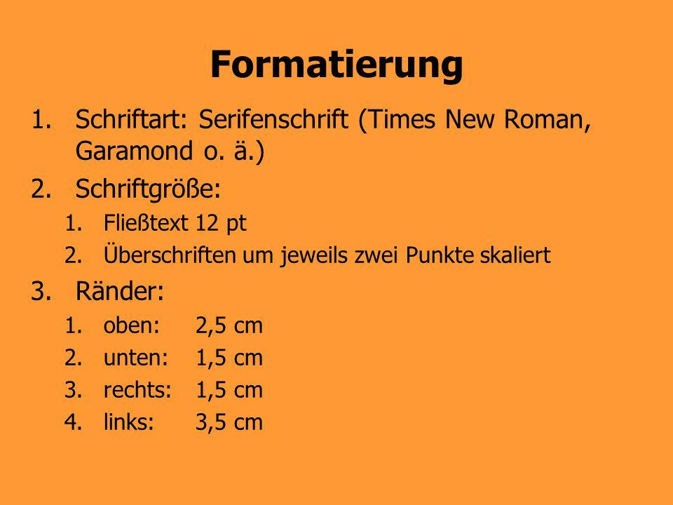 Formatierung Schriftart: Serifenschrift (Times New Roman, Garamond o. ä.) Schriftgröße: Fließtext 12 pt.