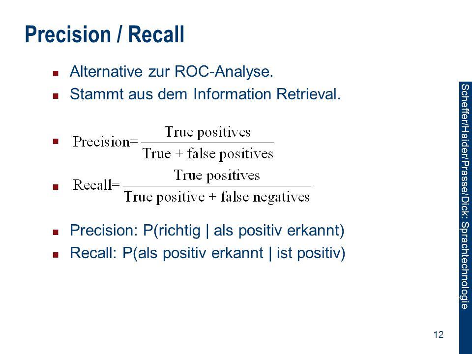 Precision / Recall Alternative zur ROC-Analyse.