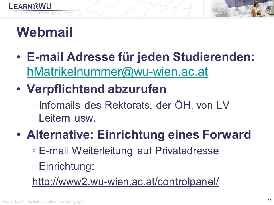 Webmail E-mail Adresse für jeden Studierenden: hMatrikelnummer@wu-wien.ac.at. Verpflichtend abzurufen.