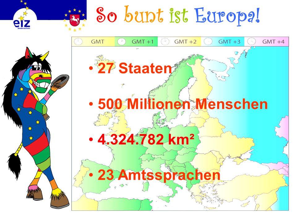 So bunt ist Europa! 27 Staaten 500 Millionen Menschen 4.324.782 km²