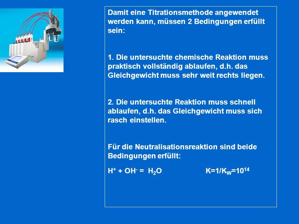 Damit eine Titrationsmethode angewendet werden kann, müssen 2 Bedingungen erfüllt sein: