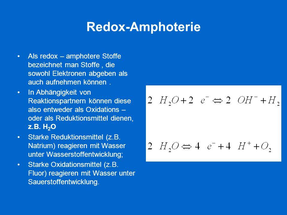 Redox-Amphoterie Als redox – amphotere Stoffe bezeichnet man Stoffe , die sowohl Elektronen abgeben als auch aufnehmen können .