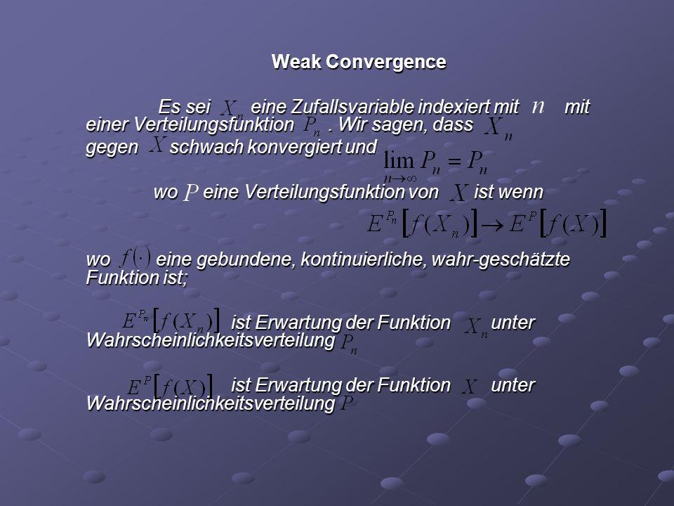 Weak Convergence Es sei eine Zufallsvariable indexiert mit mit einer Verteilungsfunktion . Wir sagen, dass.